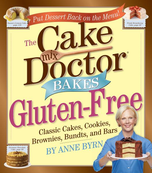 The Cake Mix Doctor Bakes Gluten-Free By: Anne Byrn