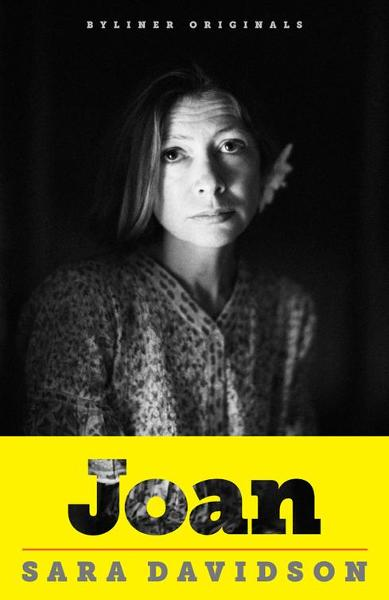 Joan: Forty Years of Life  Loss  and Friendship with Joan Didion By: Sara Davidson