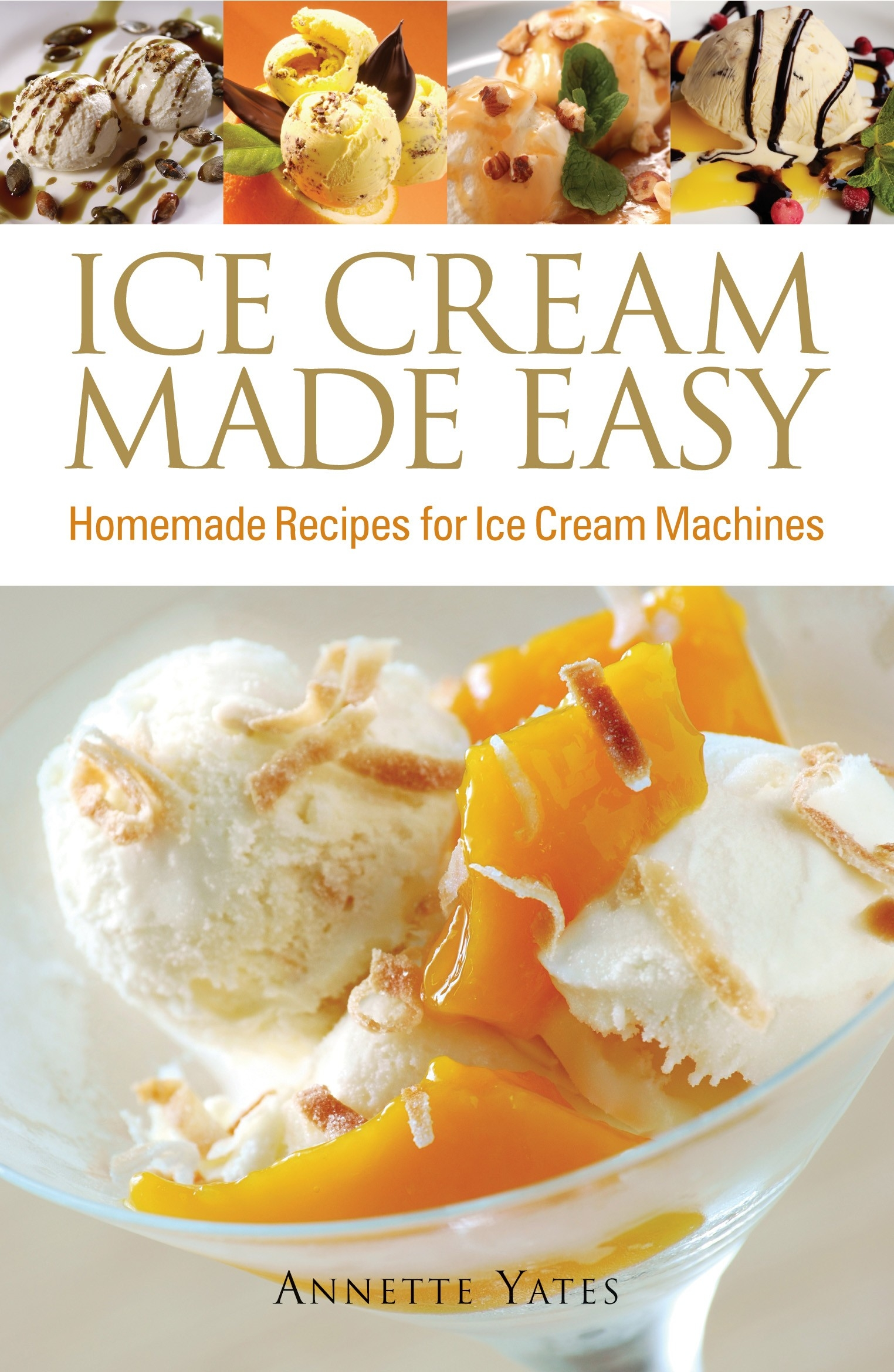 Ice Cream Made Easy By: Annette Yates