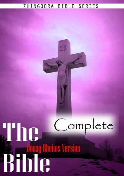 The Holy Bible Douay-Rheims Version,  Complete By: Zhingoora Bible Series