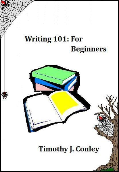 Writing 101: For Beginners By: Tim Conley