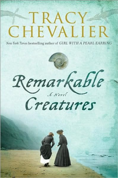 Remarkable Creatures: A Novel By: Tracy Chevalier