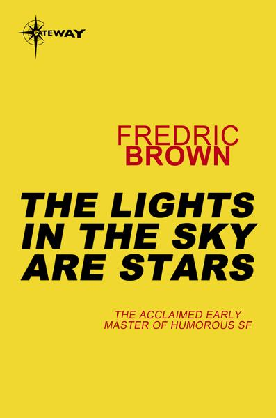 The Lights in the Sky are Stars By: Fredric Brown