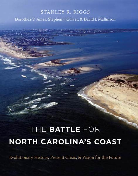 The Battle for North Carolina's Coast By: David Mallinson,Dorothea Ames,Stanley R. Riggs,Stephen Culver