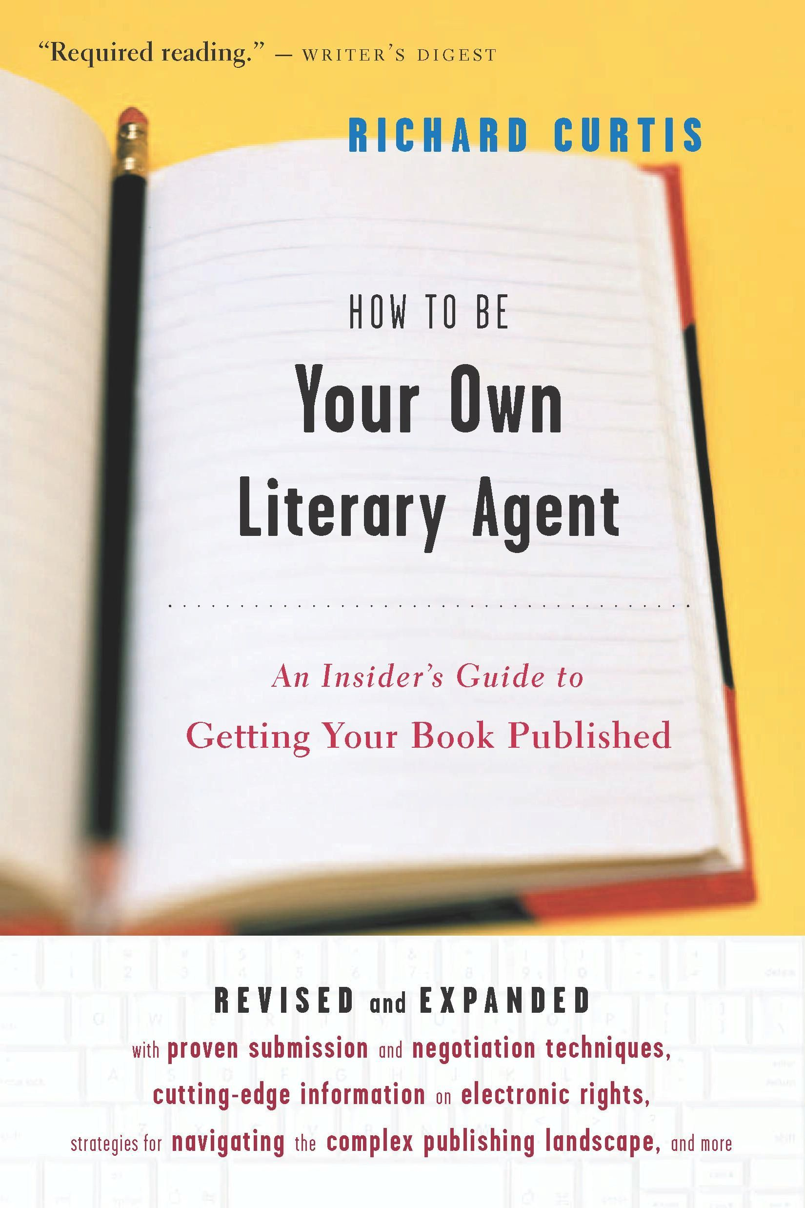 How To Be Your Own Literary Agent By: Richard Curtis