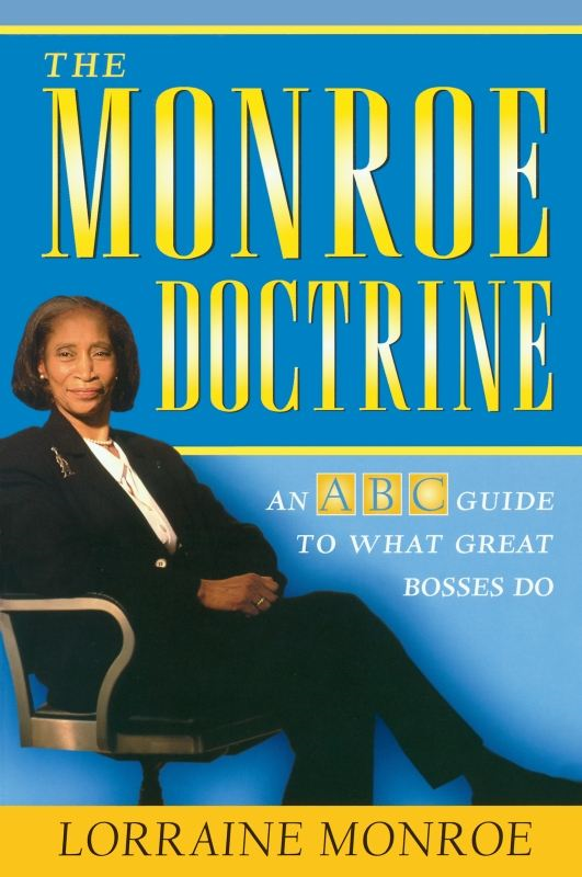 The Monroe Doctrine: An ABC Guide To What Great Bosses Do By: Lorraine Monroe