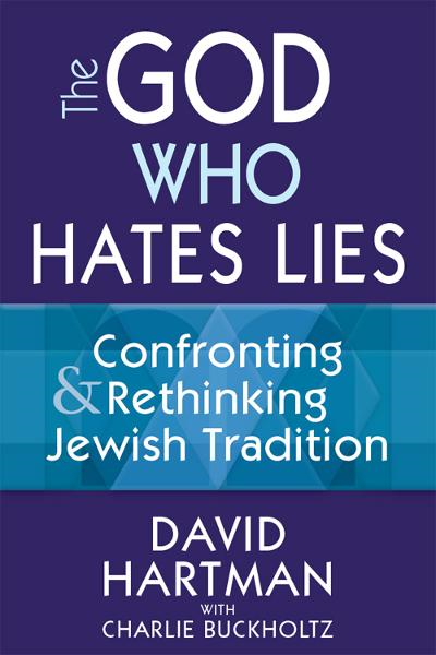 The God Who Hates Lies: Confronting and Rethinking Jewish Tradition By: Dr. David Hartman