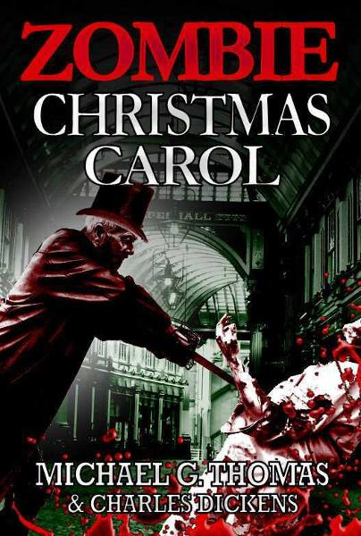 A Zombie Christmas Carol By: Michael G. Thomas