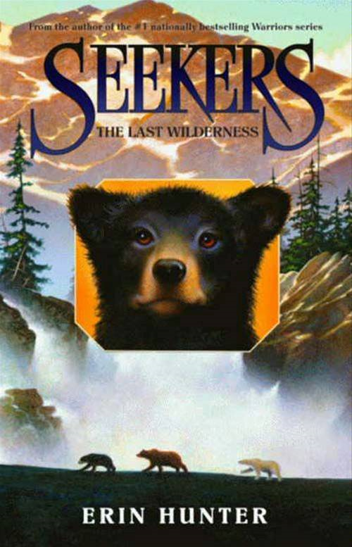 Seekers #4: The Last Wilderness By: Erin Hunter