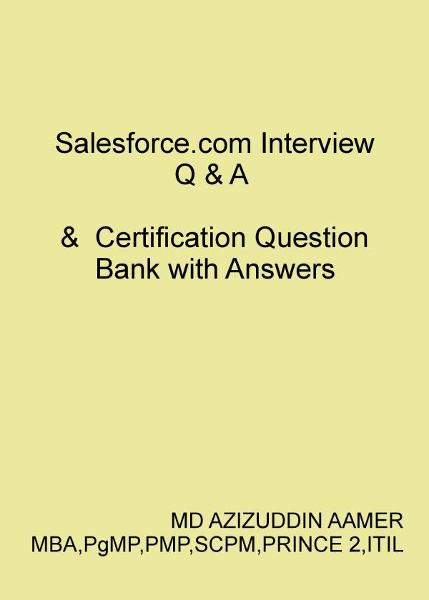 Salesforce.com Interview Q & A   &  Certification Question Bank with Answers By: Mohammed Azizuddin Aamer