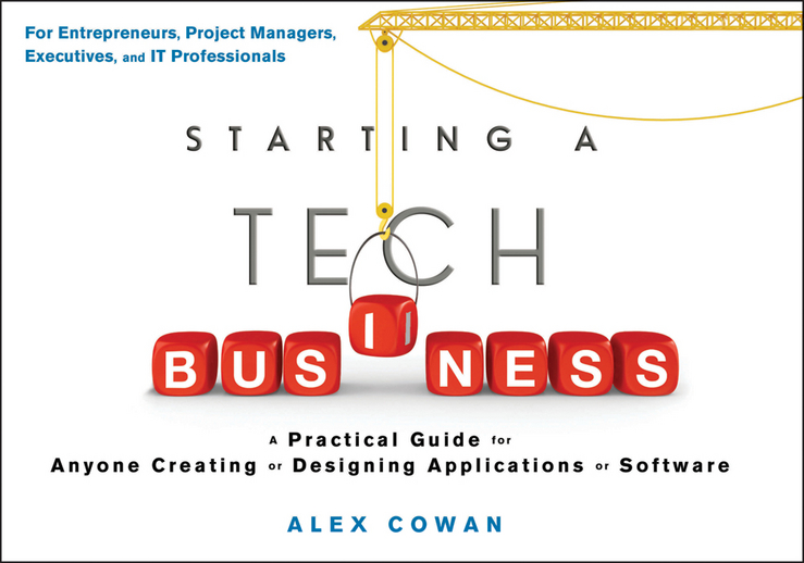 Starting a Tech Business By: Alex Cowan