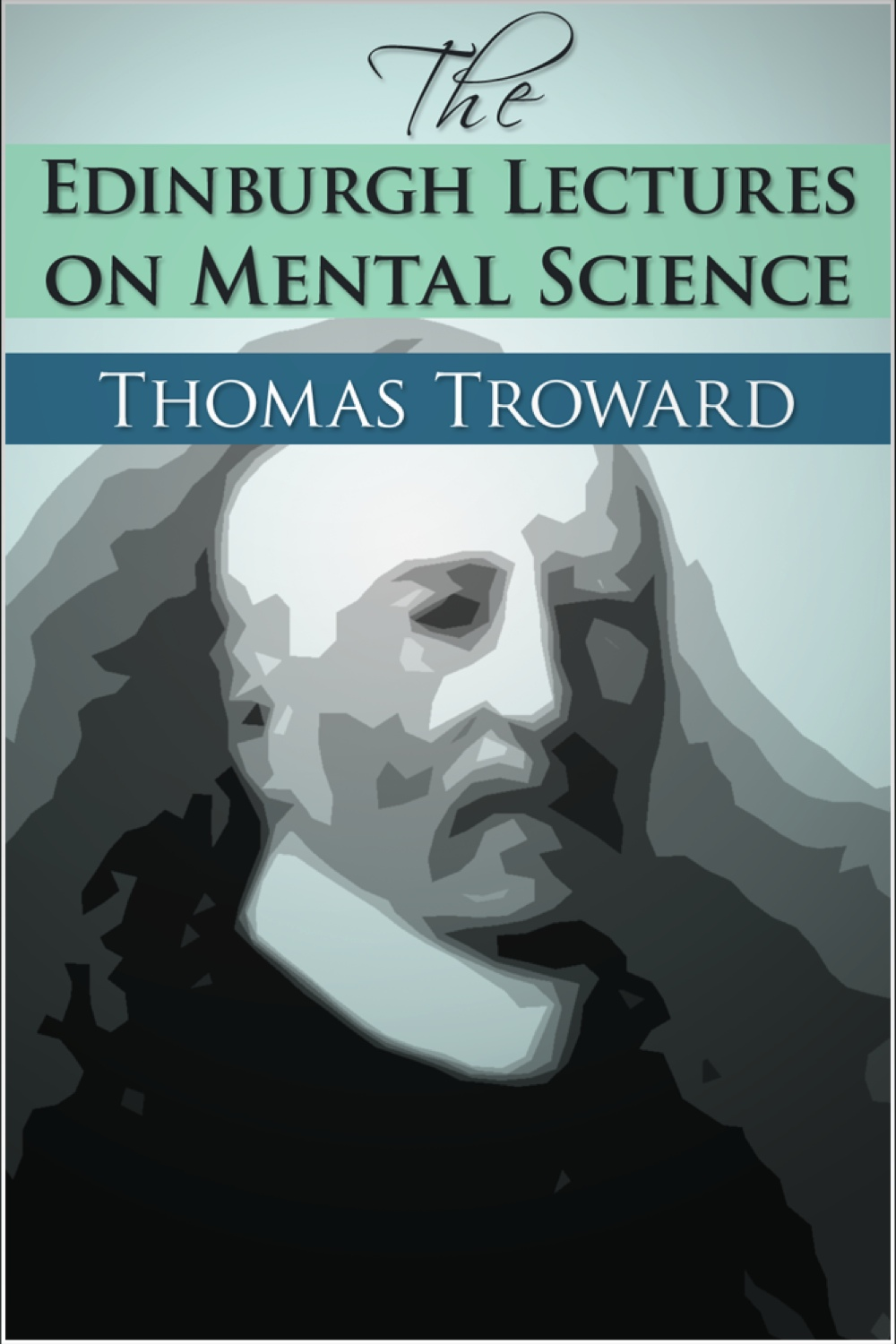 The Edinburgh Lectures on Mental Science By: Thomas Troward