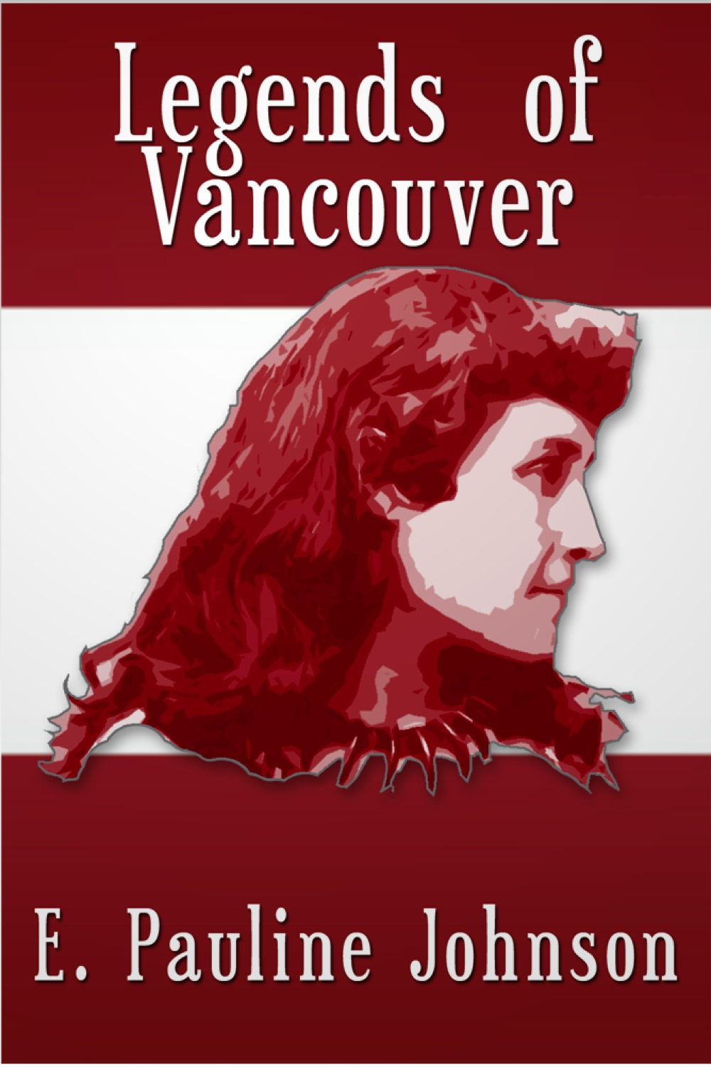 Legends of Vancouver By: E. Pauline Johnson