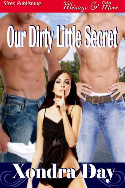 Our Dirty Little Secret By: Xondra Day