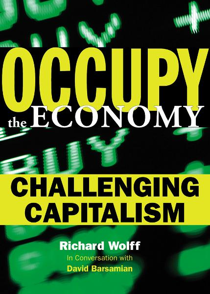 Occupy the Economy By: David Barsamian,Richard D. Wolff
