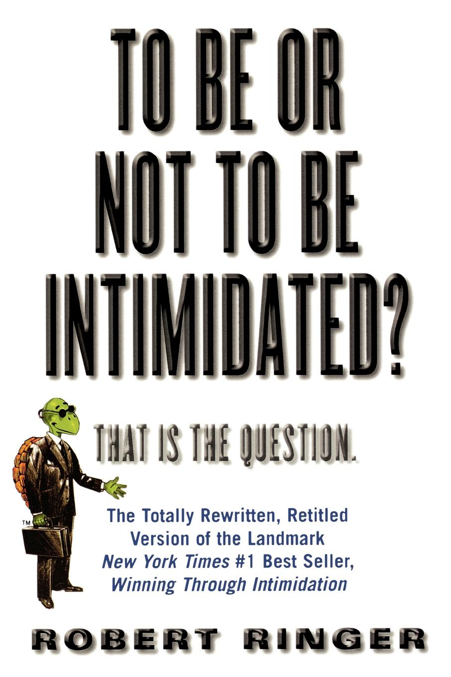 To Be or Not to Be Intimidated? By: Robert Ringer
