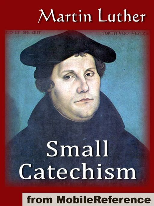 Small Catechism  (Mobi Classics) By: Martin Luther,Robert E. Smith  (Translator)