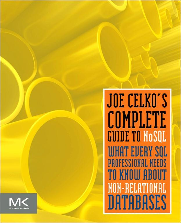 Joe Celko?s Complete Guide to NoSQL What Every SQL Professional Needs to Know about Non-Relational Databases