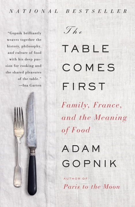 The Table Comes First By: Adam Gopnik