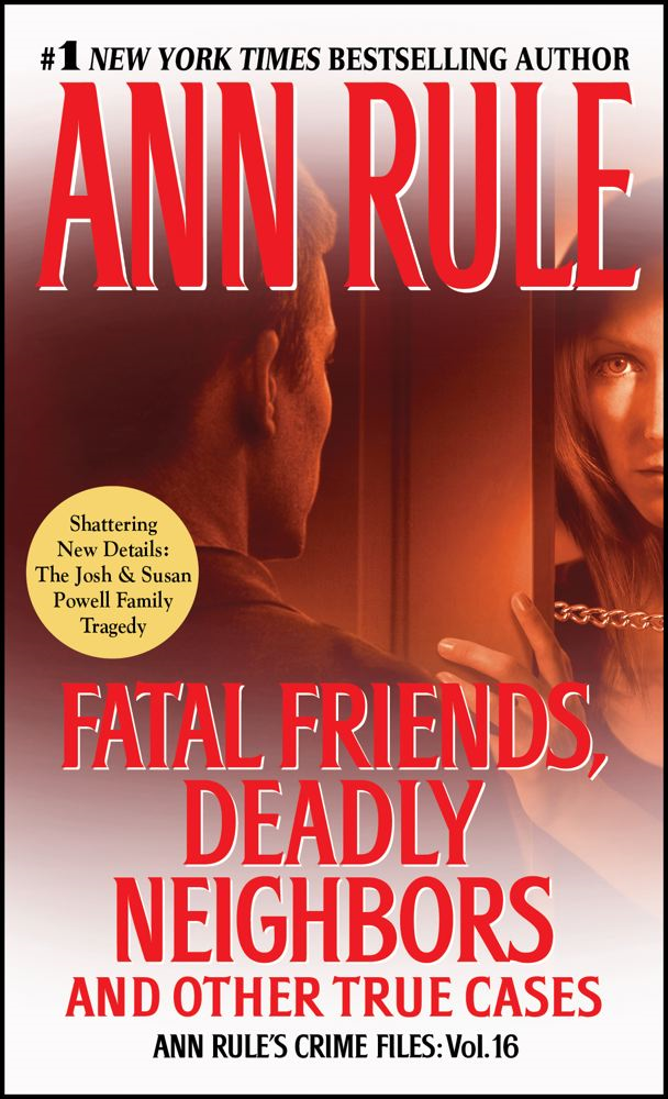 Fatal Friends,  Deadly Neighbors Ann Rule's Crime Files Volume 16