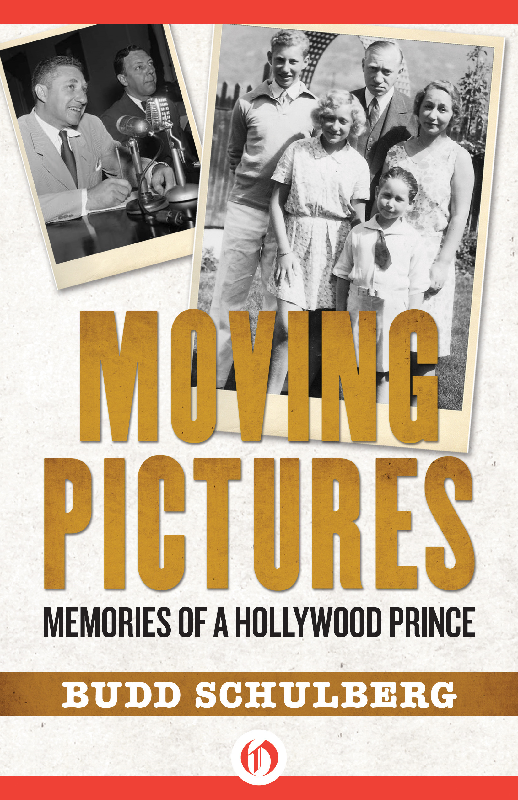 Moving Pictures: Memories of a Hollywood Prince By: Budd Schulberg