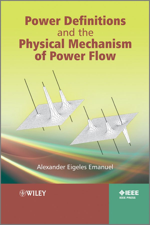 Power Definitions and the Physical Mechanism of Power Flow By: Alexander Eigeles Emanuel