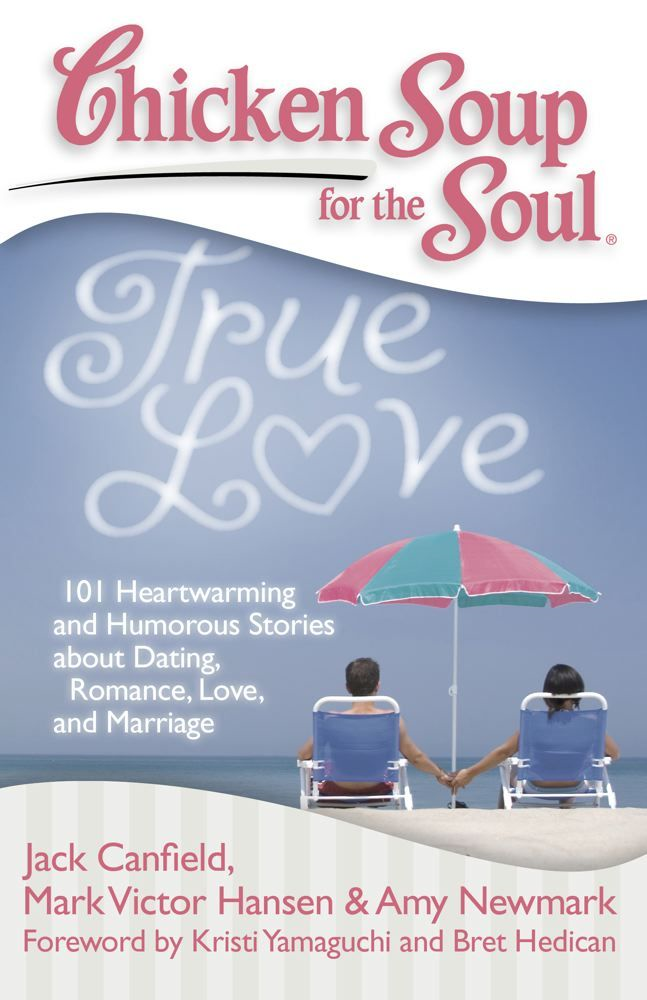 Chicken Soup for the Soul: True Love By: Amy Newmark,Jack Canfield,Mark Victor Hansen
