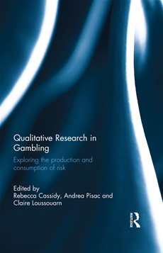 Qualitative Research in Gambling: Exploring the Production and Consumption of Risk Exploring the production and consumption of risk