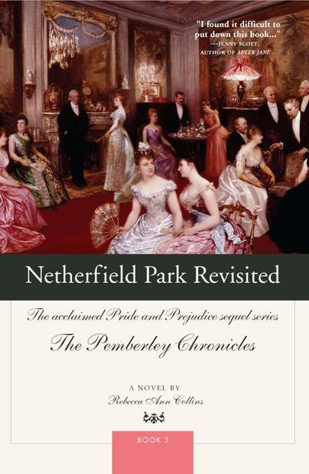 Netherfield Park Revisited: The Acclaimed Pride And Prejudice Sequel Series By: Rebecca Ann Collins