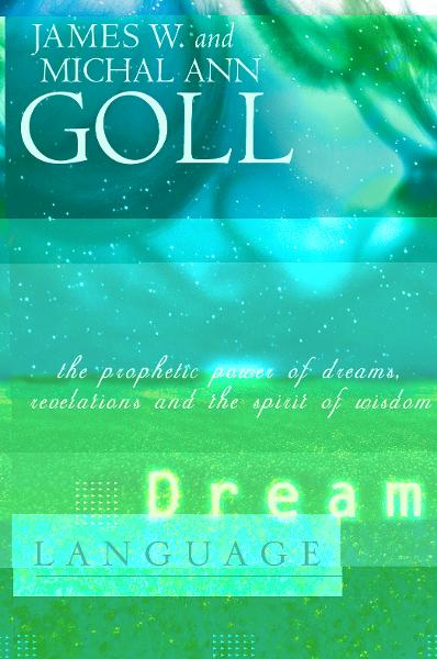 Dream Language: The Prophetic Power of Dreams By: James W. Goll