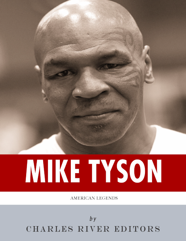 American Legends: The Life and Legacy of Mike Tyson By: Charles River Editors