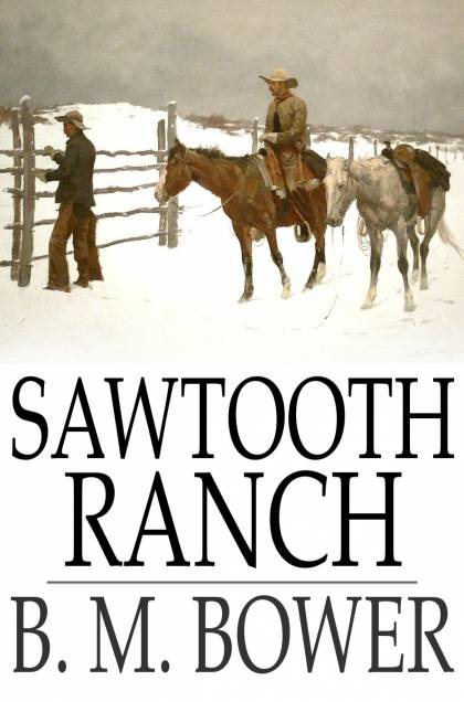Sawtooth Ranch By: B. M. Bower