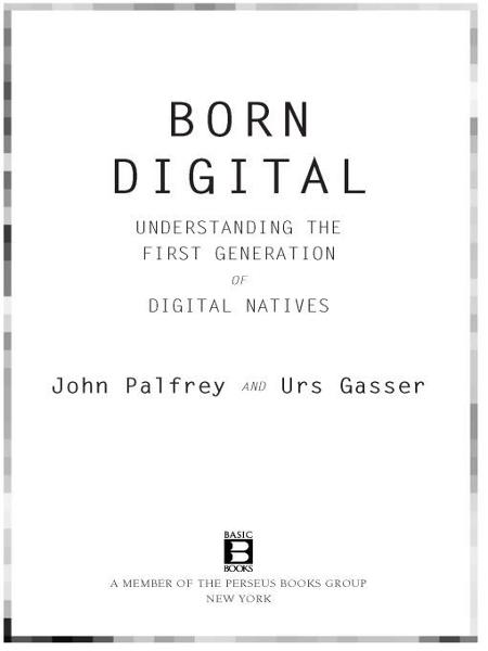 Born Digital By: John Palfrey,Urs Gasser