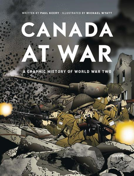 Canada at War: A Graphic History of World War Two By: Paul Keery,Michael Wyatt