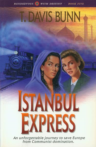 Istanbul Express (Rendezvous With Destiny Book #5) By: T. Davis Bunn