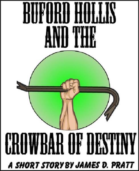 Buford Hollis and the Crowbar of Destiny