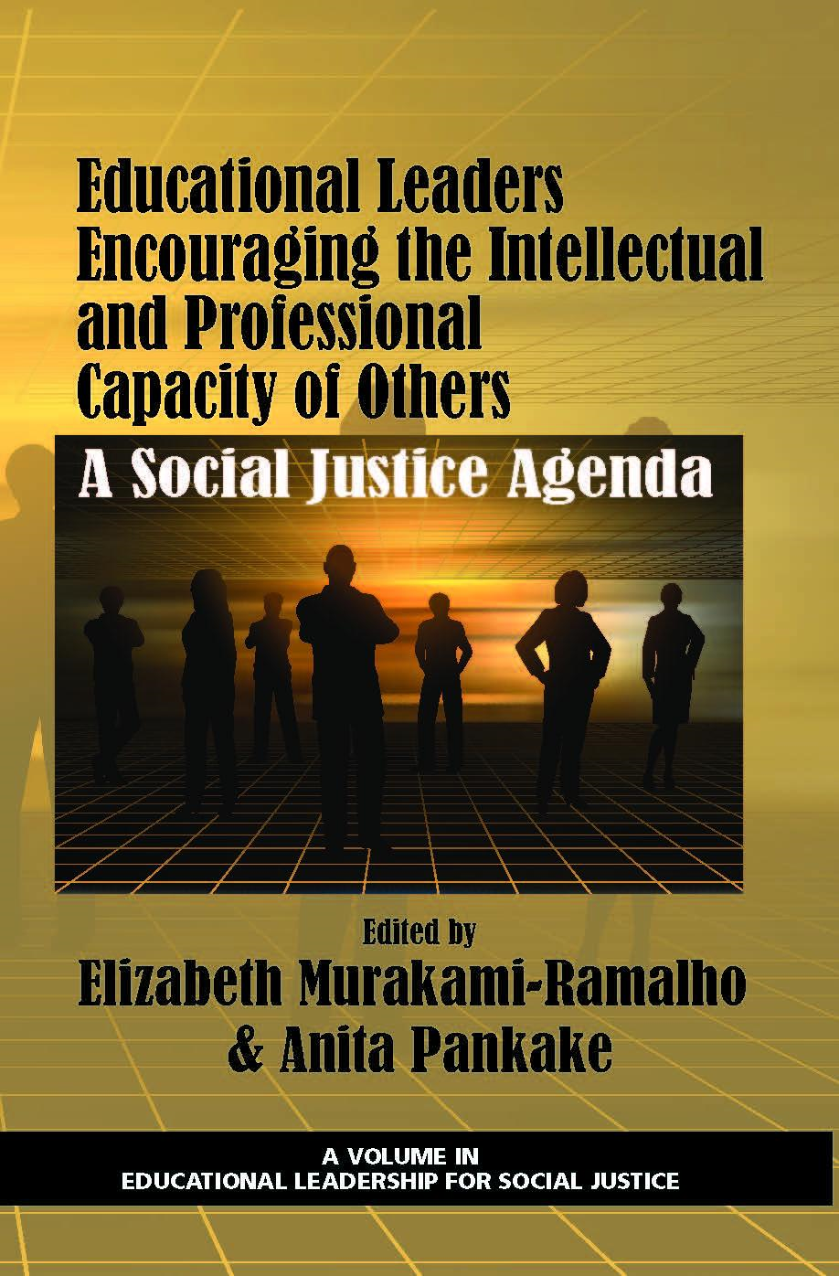 Educational Leaders Encouraging the Intellectual and Professional Capacity of Others: A Social Justice Agenda