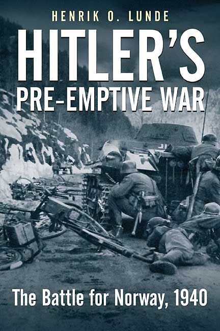 Hitler's Pre-Emptive War The Battle for Norway 1940