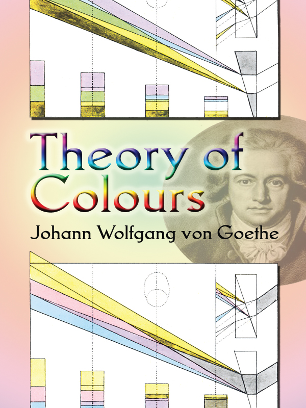Theory of Colours By: Johann Wolfgang von Goethe