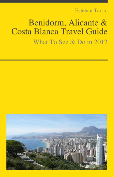 Benidorm, Alicante & Costa Blanca Travel Guide - What To See & Do In 2012