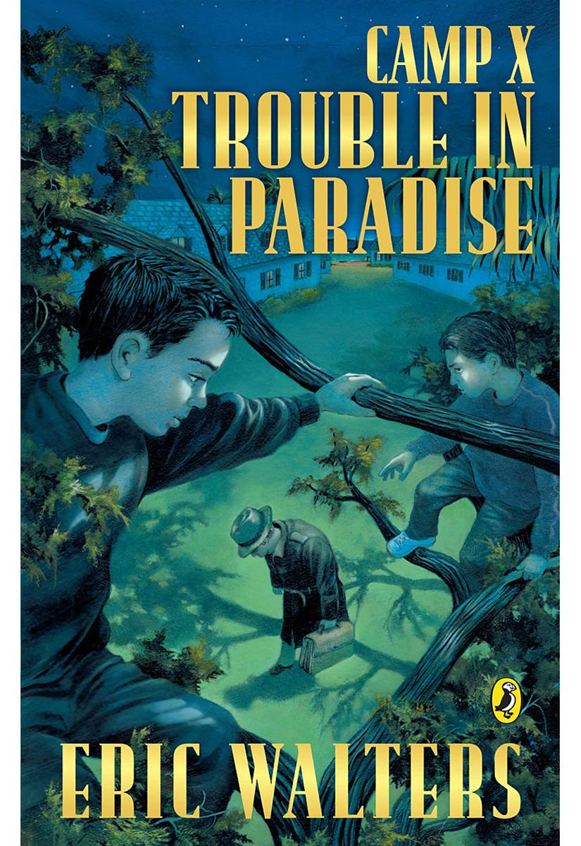 Camp X: Trouble In Paradise: Trouble In Paradise By Eric Walters