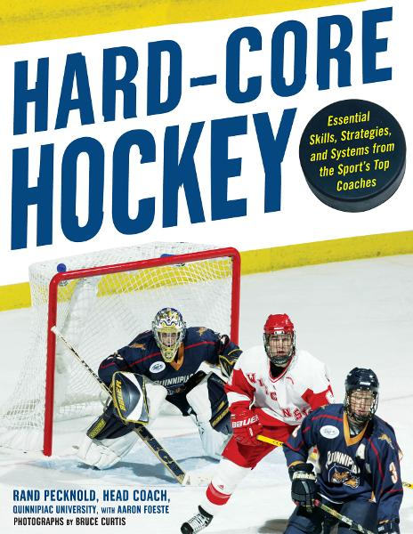 Hard Core Hockey : Essential Skills, Strategies, and Systems from the Sport's Top Coaches: Essential Skills, Strategies, and Systems from the Sport's Top Coaches By: Aaron Foeste,Rand Pecknold