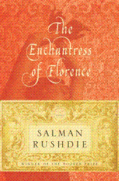 The Enchantress of Florence By: Salman Rushdie
