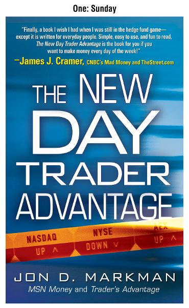 The New Day Trader Advantage, Chapter 1 - Sunday By: Jon Markman