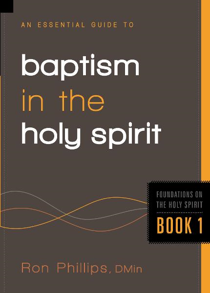 An Essential Guide to Baptism in the Holy Spirit By: Ron Phillips