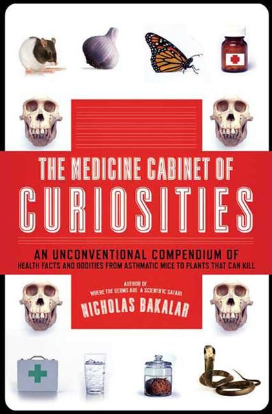 The Medicine Cabinet of Curiosities By: Nick Bakalar