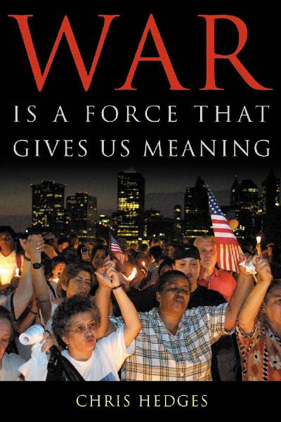 War Is A Force That Gives Us Meaning By: Chris Hedges