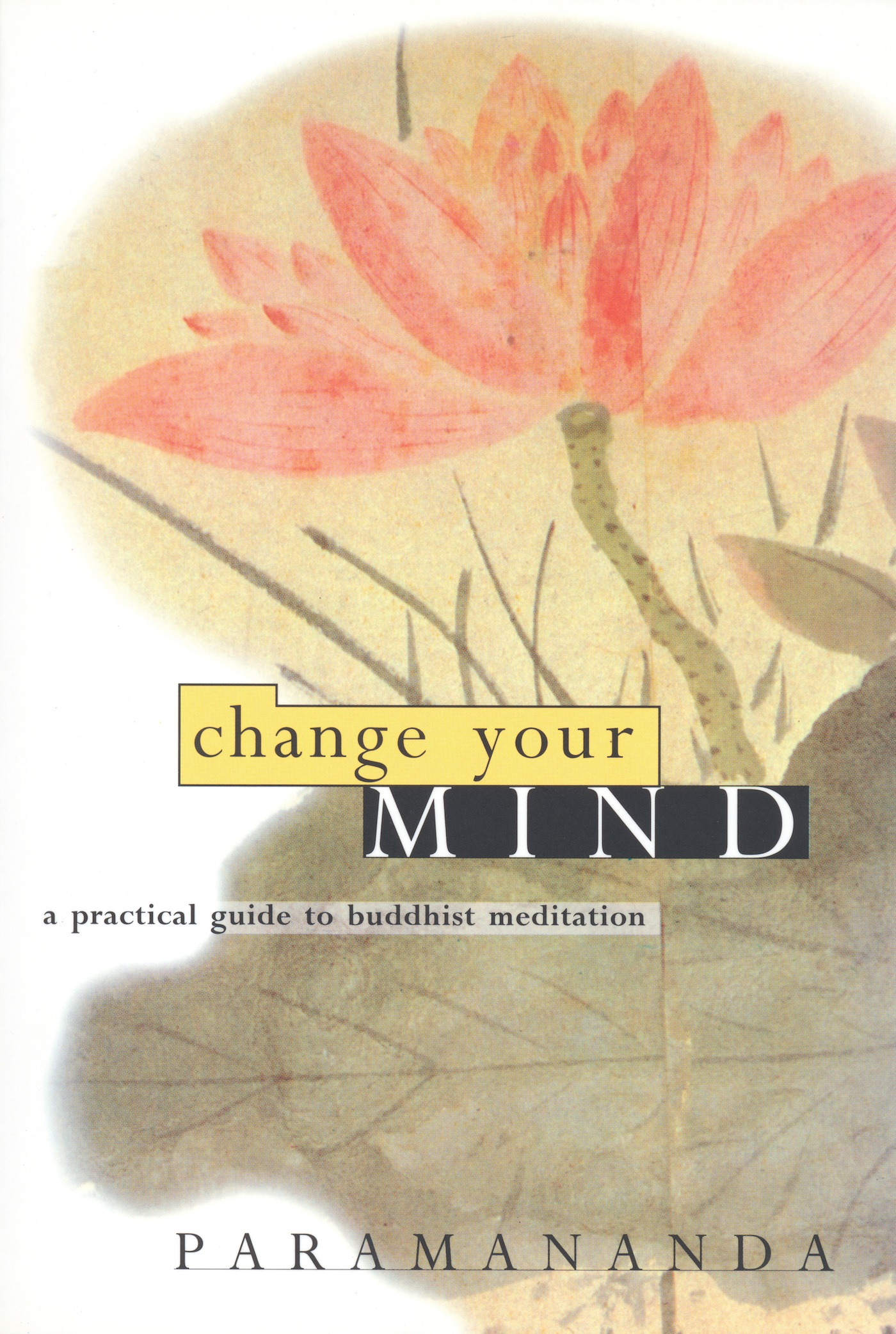 Change Your Mind: A Practical Guide to Buddhist Meditation By: Paramananda