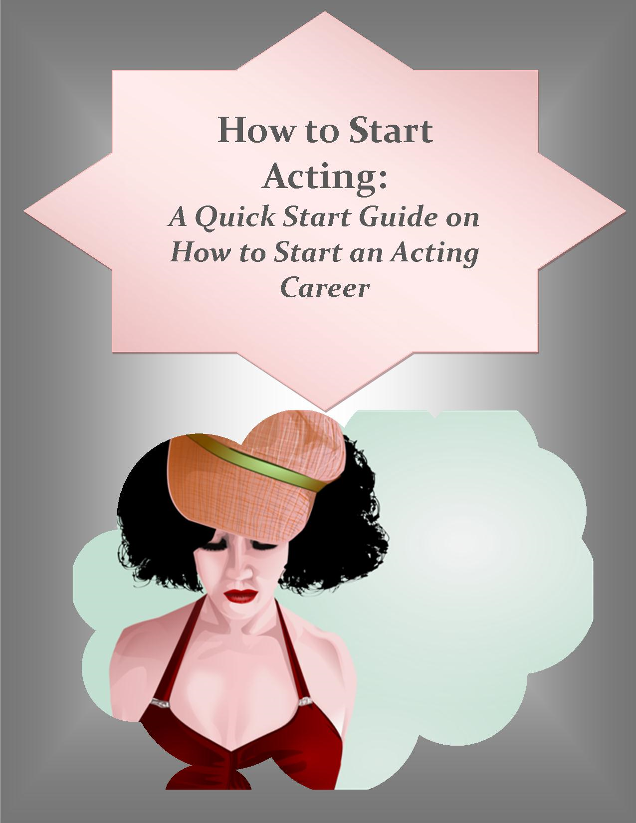 How to Start Acting: A Quick Start Guide on How to Start an Acting Career