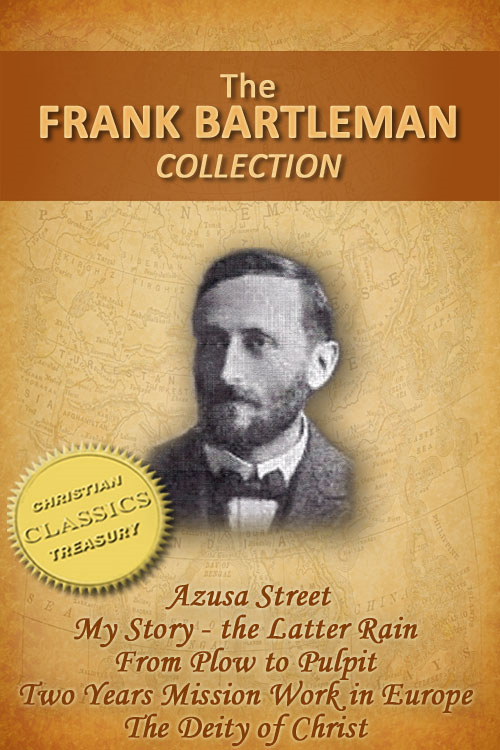 FRANK BARTLEMAN COLLECTION (5-in-1) - Azusa Street (How Pentecost Came to Los Angeles), My Story - The Latter Rain, From Plow to Pulpit, Two Years Mission Work in Europe, The Deity of Christ